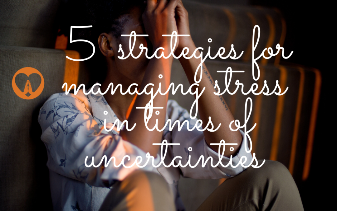 managing stress during uncertain times
